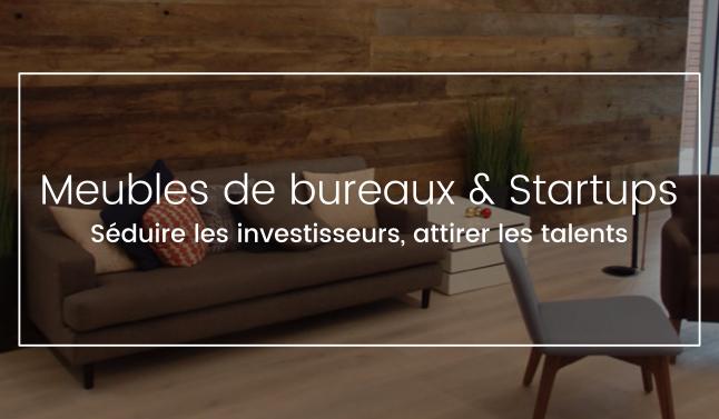 Meubles de bureaux startup un atout pour séduire les investisseurs