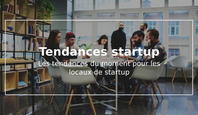 locaux de startup tendances du moment